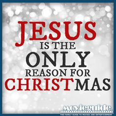 JESUS is the only reason for CHRISTMAS!