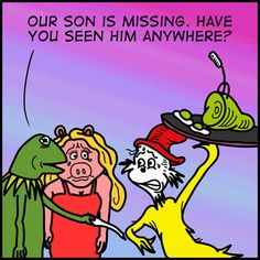 Our Son is Missing...by sascomic #Kermit #Green_Eggs_and_Ham #Dr_Seuss