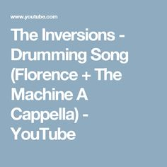 The Inversions - Drumming Song (Florence + The Machine A Cappella) - YouTube