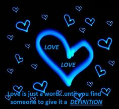 Love is just a word until you find someone to give it a definition