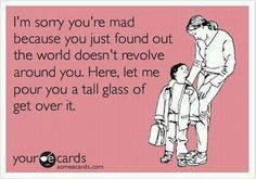 The world does NOT revolve around you!