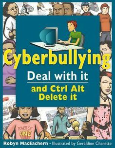 Cyberbullying: Deal with It and Ctrl Alt Delete It
