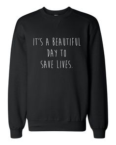 Greys Anatomy It's a Beautiful Day to Save Lives Sweatshirt by EccentricApparel on Etsy https://www.etsy.com/listing/257517978/greys-anatomy-its-a-beautiful-day-to