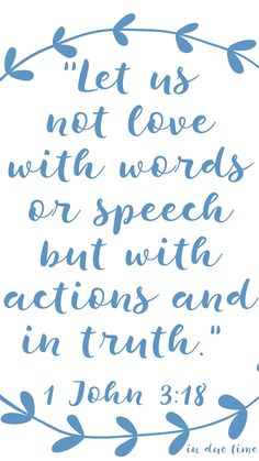 """""""Let us not love with words or speech but with actions and in truth."""""""
