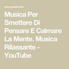 Musica Per Smettere Di Pensare E Calmare La Mente. Musica Rilassante - YouTube Relax, Yoga, Video, Spirituality, Mindfulness, Health, Youtube, Mantra, Poses