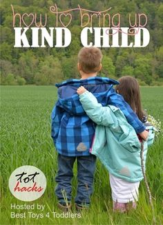 How to bring up a KIND CHILD - answered by parents (Tot Hacks)