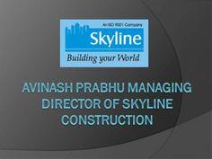 Avinash Prabhu Managing director of Skyline Construction by avinashprabhu040 via authorSTREAM