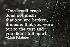 Hey...be gentle with yourself..a small crack or mistake...doesn't mean you're broken...it means you didn't fall apart!!