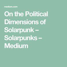 On the Political Dimensions of Solarpunk – Solarpunks – Medium