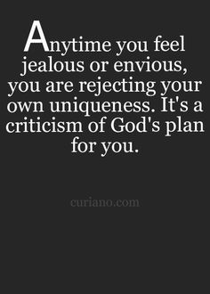 Anytime you feel jealous or envious, you are rejecting your own uniqueness. It's a criticism of God's plan for you. Envy Quotes, Me Quotes, Motivational Quotes, Inspirational Quotes, Inspiring Sayings, Life Quotes To Live By, Funny Quotes About Life, Positive Thoughts, Positive Quotes