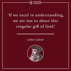 John Calvin (1509–1564) was an influential French theologian and pastor during the Protestant Reformation. He was a principal figure in the development of the system of Christian theology later called Calvinism. John Calvin was Martin Luther's successor as the preeminent Protestant theologian. Calvin made a powerful impact on the fundamental doctrines of Protestantism, and is widely credited as the most important figure in the second generation of the Protestant Reformation. Covenant Theology, Reformed Theology, Wise Quotes, Inspirational Quotes, John Calvin Quotes, Surrender To God, Grace Alone, Wisdom Thoughts, In Christ Alone
