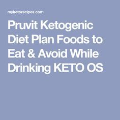 Pruvit Ketogenic Diet Plan Foods to Eat & Avoid While Drinking KETO OS
