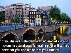 If you die in Amsterdam with no next of kin and no one to attend your funeral, a poet will write a poem for you and recite it at your funeral.
