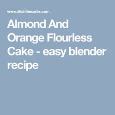 Almond And Orange Flourless Cake - easy blender recipe