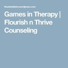 Games in Therapy | Flourish n Thrive Counseling