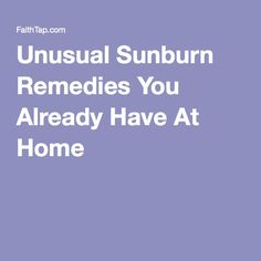Unusual Sunburn Remedies You Already Have At Home