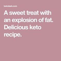 A sweet treat with an explosion of fat. Delicious keto recipe.