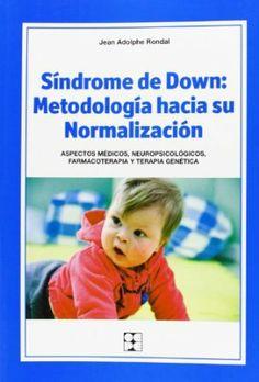 Síndrome de Down : metodología hacia su normalización : aspectos médicos, neuropsicológicos, farmacoterapia y terapia genética / Jean Adolphe Rondal