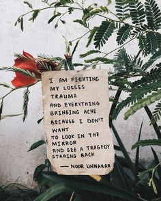 i am fighting my losses trauma and everything bringing ache because i don't want to look in the mirror and see a tragedy staring back ✨ // poetry at unexpected places pt. 45 by noor unnahar // words quotes writing writers of color pakistani artist poetic artsy, tumblr indie pale grunge hipsters aesthetics beige aesthetic, self love empowerment instagram creative photography ideas inspiration plants green handwritten //