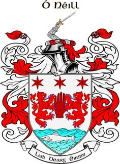 O'Neill Family Crest :  Lamh Dearg Eirin - The war cry of the O'Neill clan, which means The Red Hand of Ireland.