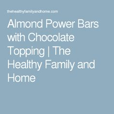 Almond Power Bars with Chocolate Topping | The Healthy Family and Home