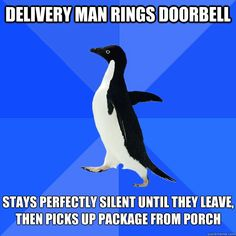 delivery man rings doorbell stays perfectly silent until the - Socially Awkward Penguin