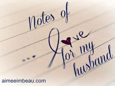 Notes of Love For My Husband   A Work of Grace Aimee Imbeau.  Free printable love notes for subscribers!