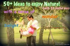 50+ heartfelt thoughts and 32 pics - on how to enjoy nature with kids - spontaneously – using all five senses and with a sense of wonder!