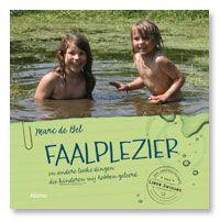 Faalplezier en andere leuke dingen die kinderen mij hebben geleerd - Marc de Bel - plaatsnr. 433.4/132 #Opvoeding