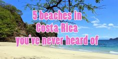 A list of 5 beaches in Guanacaste, Costa Rica that you have probably never heard of. All are secluded and most are only reachable by boat