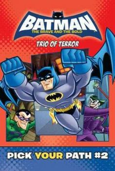 Batman the Brave and the Bold: Trio of Terror by Tracey West - The reader's choice determines whether Batman can defeat the Penguin, the Riddler, and the Joker, who are having a competition to find out who is the greatest super-villain.