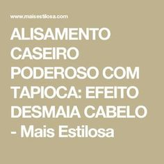 ALISAMENTO CASEIRO PODEROSO COM TAPIOCA  EFEITO DESMAIA CABELO - Mais  Estilosa f5e937a499