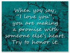"""cuando dices """"te amo"""", estás haciendo una promesa al corazón de otra persona. Trata de honrarlo"""