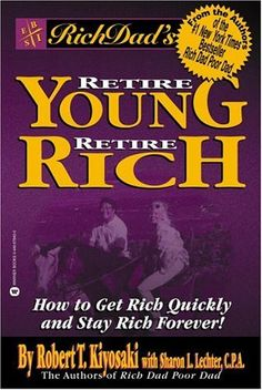 Retire Young Retire Rich: How to Get Rich Quickly and Stay Rich Forever! Best Books For Men, Good Books, Books To Read, Amazing Books, Robert Kiyosaki Books, Young And Rich, Rich Dad Poor Dad, Early Retirement, How To Get Rich
