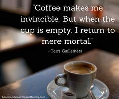 Coffee Time! • The Secret to Immortality is....... COFFEE!