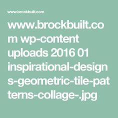 www.brockbuilt.com wp-content uploads 2016 01 inspirational-designs-geometric-tile-patterns-collage-.jpg