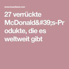 27 verrückte McDonald's-Produkte, die es weltweit gibt