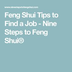 Feng Shui Tips to Find a Job - Nine Steps to Feng Shui®