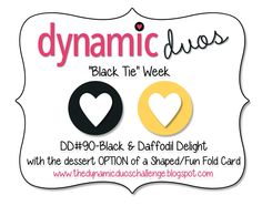 Dynamic Duos: DD#90 {Black & Yellow with the OPTION of a Shaped/Fun Card) DUE Tue, Feb 18