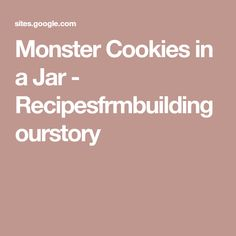 Monster Cookies in a Jar - Recipesfrmbuildingourstory