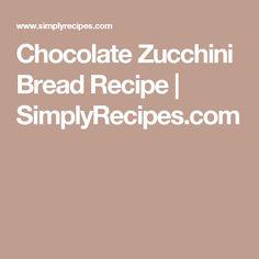 Chocolate Zucchini Bread Recipe   SimplyRecipes.com