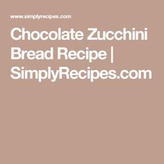 Chocolate Zucchini Bread Recipe | SimplyRecipes.com