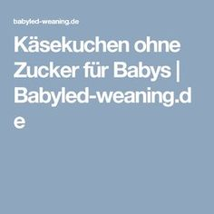 Käsekuchen ohne Zucker für Babys   Babyled-weaning.de