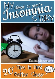 My (Almost 20 year) Insomnia Story! 20+ Tips to Find Better Sleep by Kristi Clover -- This post is filled with all of my best tips and tricks for finding sleep for insomniacs. I suffered from insomnia for almost 20 years. Now, I'm sleeping better than I've ever slept. Don't miss this post!!