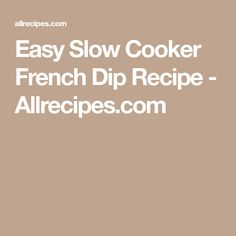 Easy Slow Cooker French Dip Recipe - Allrecipes.com