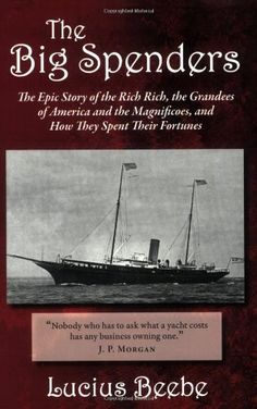 The Big Spenders: The Epic Story of the Rich Rich, the Grandees of America and the Magnificoes, and How They Spent Their Fortunes by Lucius Beebe http://www.amazon.com/dp/160419006X/ref=cm_sw_r_pi_dp_atTlvb1TDT1CH
