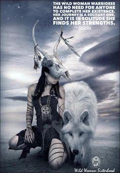 La Mujer Salvaje Guerrera no tiene necesidad de que nadie complete su existencia. Su viaje es solitario, y es en la soledad donde encuentra sus fortalezas. - WILD WOMAN WARRIORS WITH WOLVES - <3
