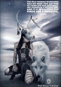 The Wild Woman Warrioress has no need for anyone to complete her existence. Her journey is a solitary one, and it is in solitude she finds her strengths. - Shikoba WILD WOMAN SISTERHOOD™ #wildwomen #wildwomansisterhood #warrioress