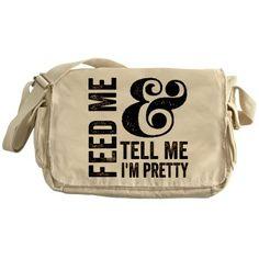 Feed Me and Tell Me I'm Pretty Messenger Bag