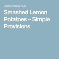 Smashed Lemon Potatoes – Simple Provisions